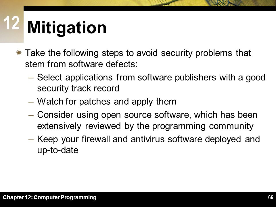 Mitigation Take the following steps to avoid security problems that stem from software defects: