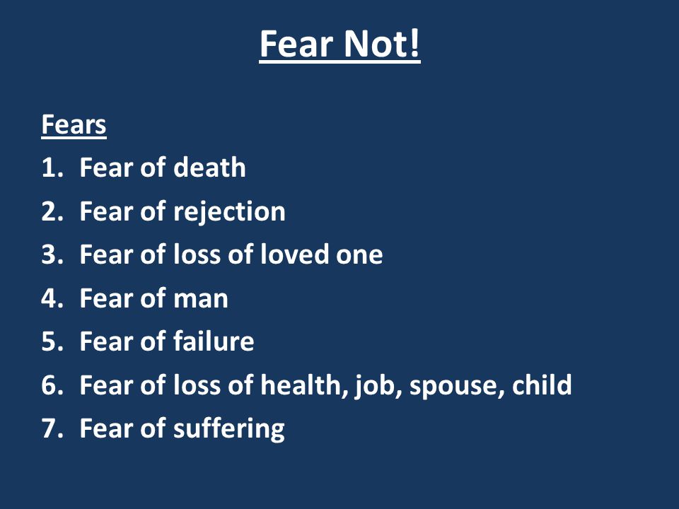 Fear Not! Fears Fear of death Fear of rejection