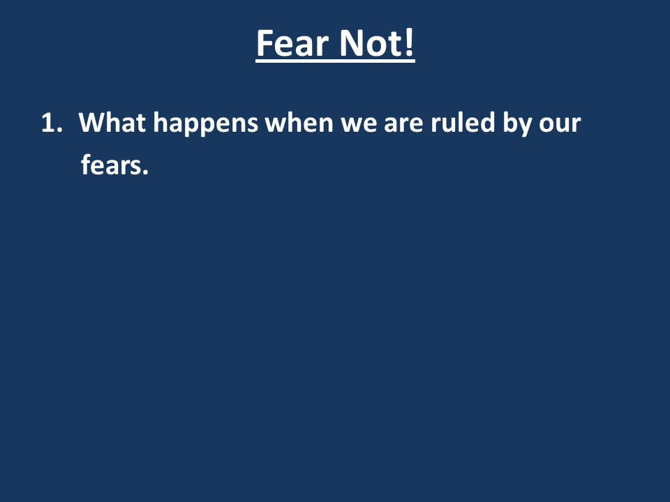 What happens when we are ruled by our fears.