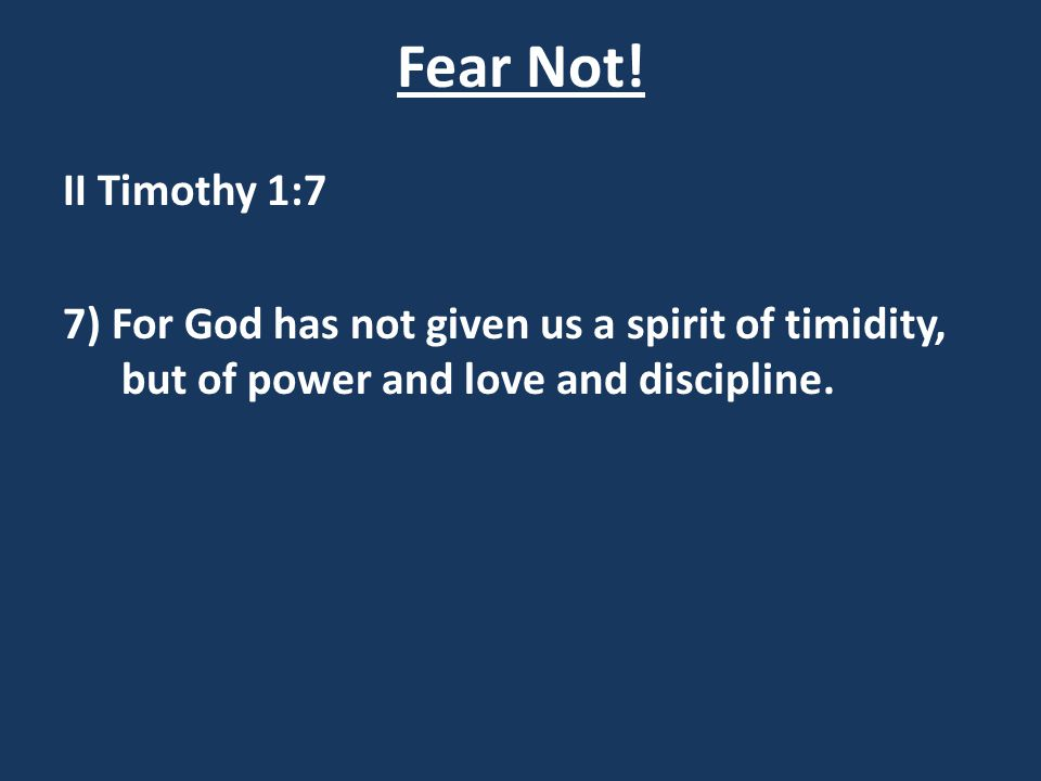 Fear Not. II Timothy 1:7.