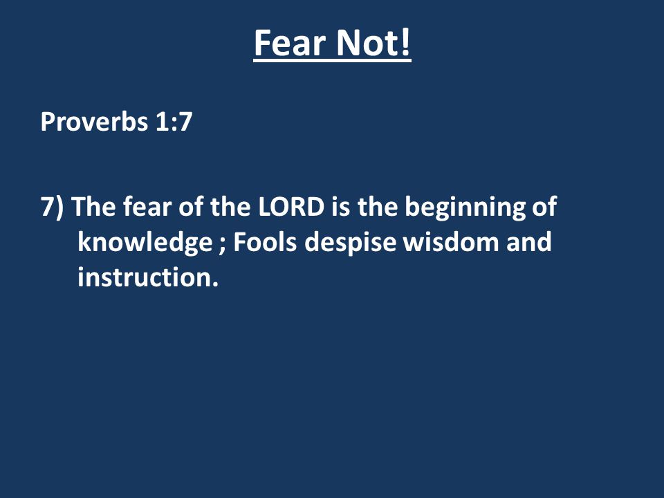 Fear Not. Proverbs 1:7.