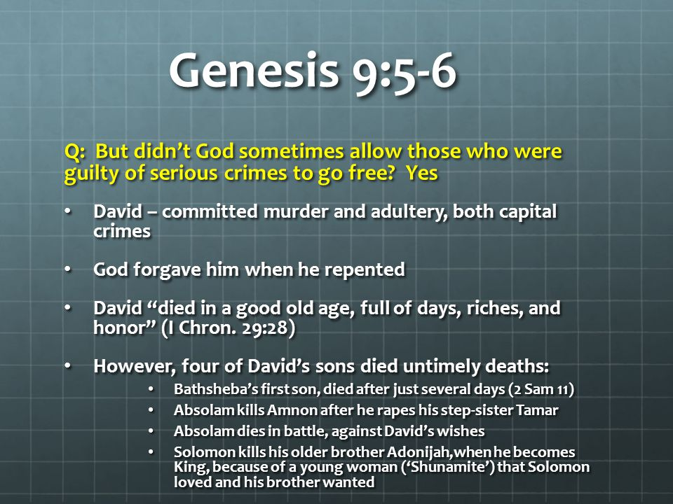 Genesis 9:5-6 Q: But didn't God sometimes allow those who were guilty of serious crimes to go free Yes.