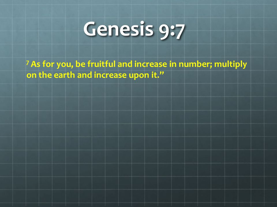 Genesis 9:7 7 As for you, be fruitful and increase in number; multiply on the earth and increase upon it.
