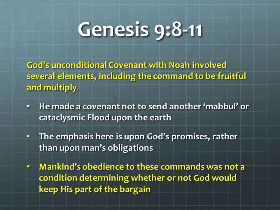 Genesis 9:8-11 God's unconditional Covenant with Noah involved several elements, including the command to be fruitful and multiply.