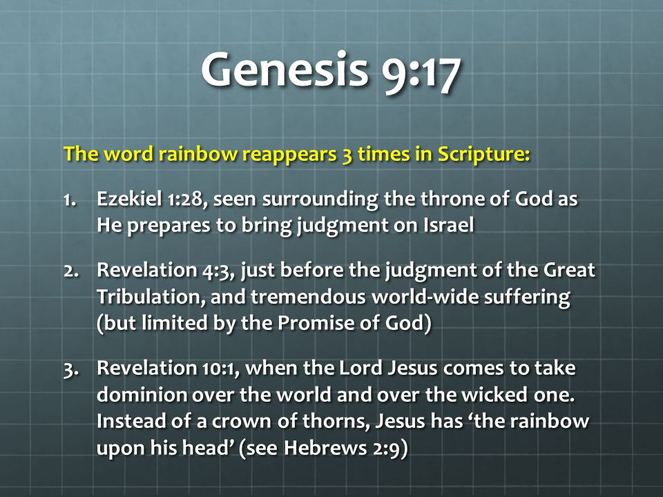 Genesis 9:17 The word rainbow reappears 3 times in Scripture: