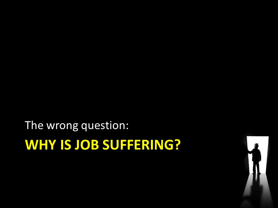 The wrong question: Why is job suffering