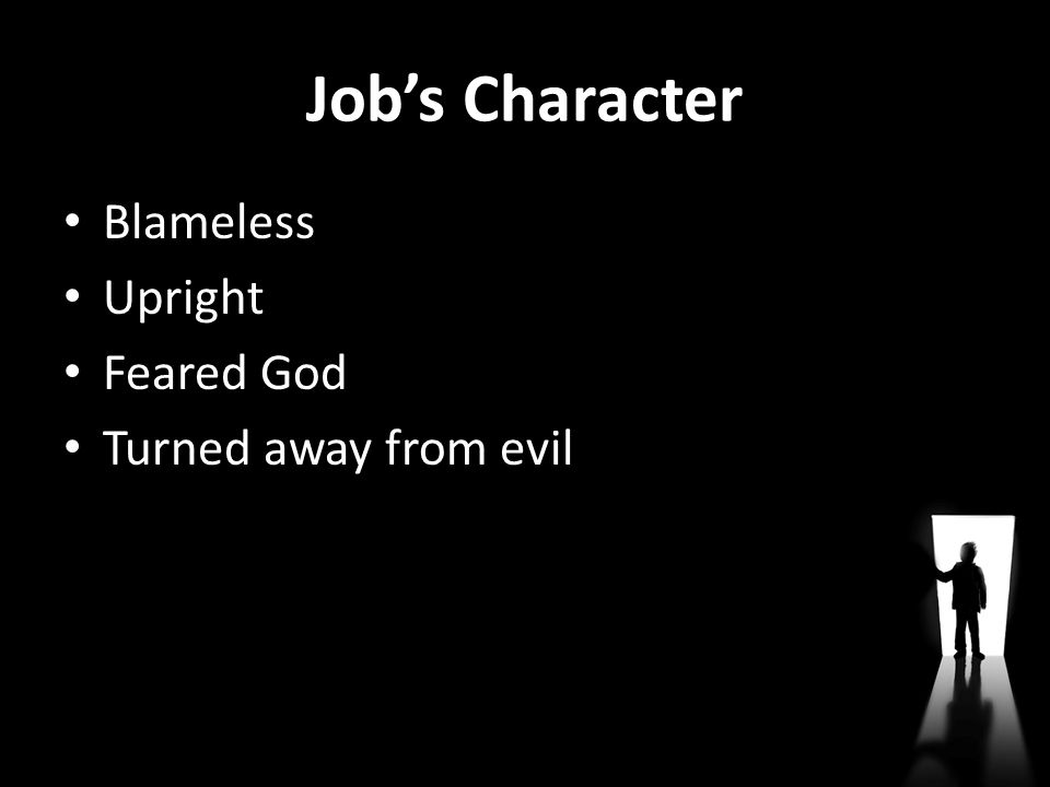 Job's Character Blameless Upright Feared God Turned away from evil