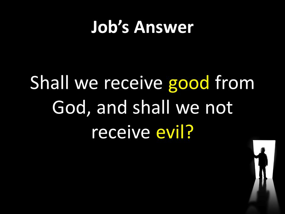 Shall we receive good from God, and shall we not receive evil