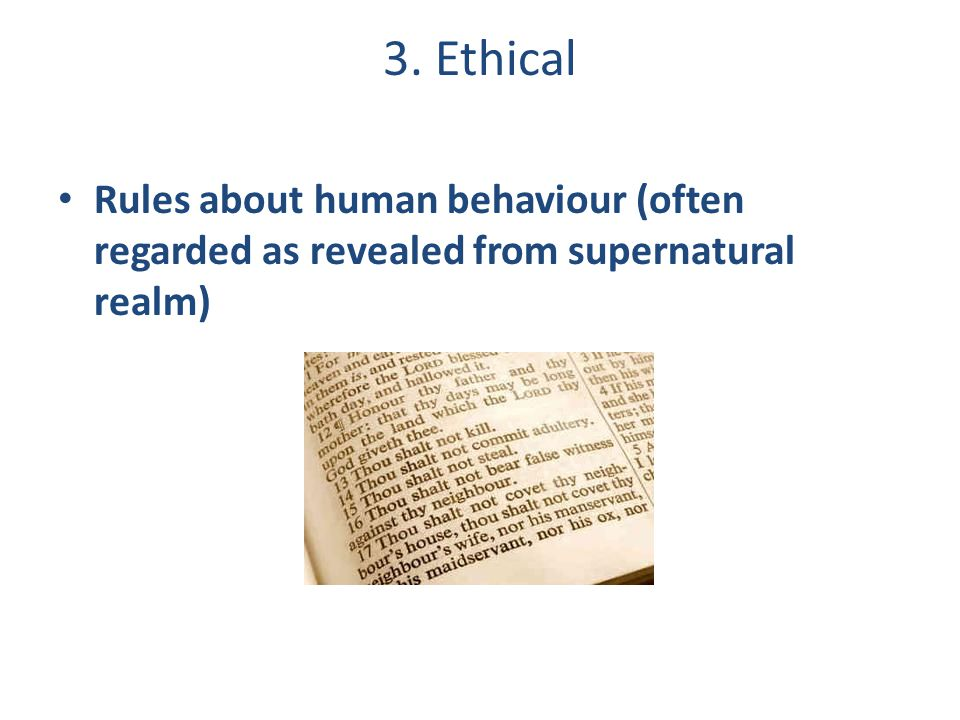 3. Ethical Rules about human behaviour (often regarded as revealed from supernatural realm)