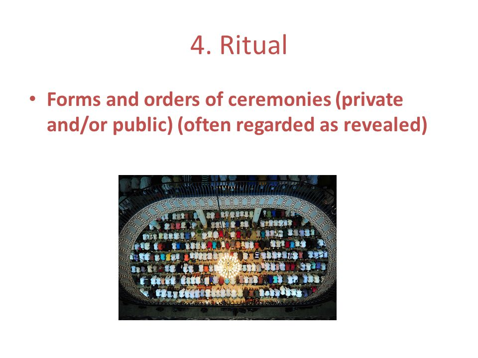4. Ritual Forms and orders of ceremonies (private and/or public) (often regarded as revealed)