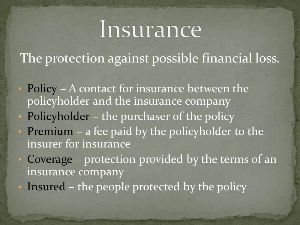 The protection against possible financial loss.