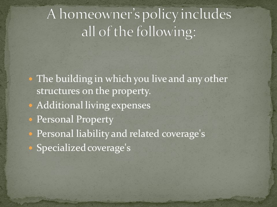 A homeowner's policy includes all of the following: