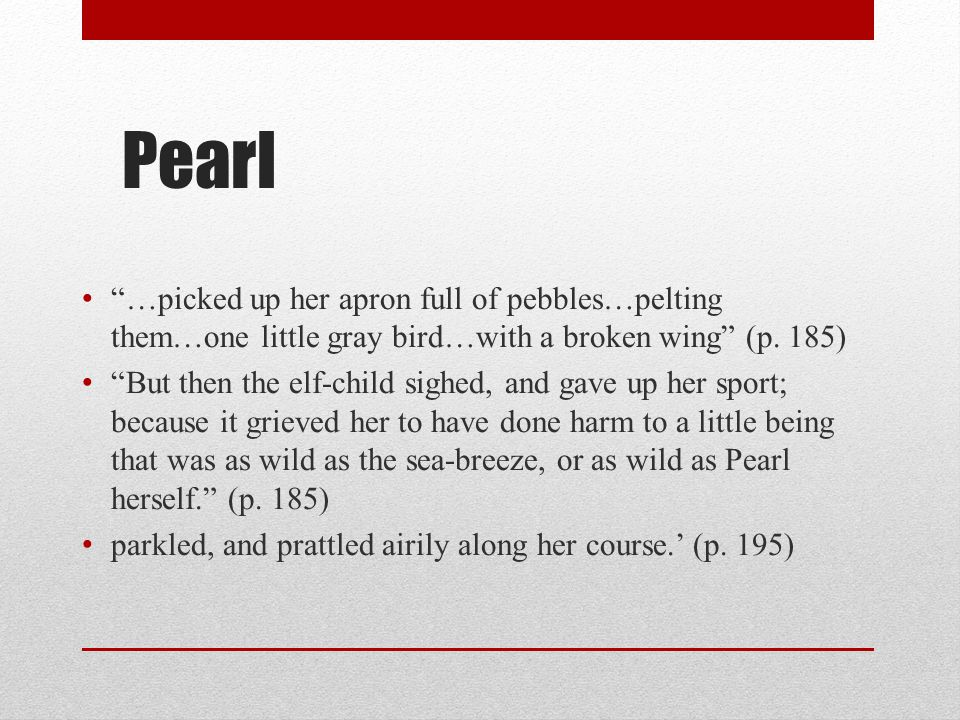 Pearl …picked up her apron full of pebbles…pelting them…one little gray bird…with a broken wing (p. 185)