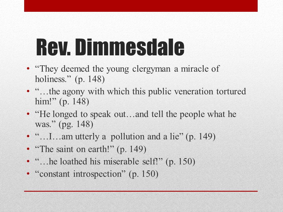 Rev. Dimmesdale They deemed the young clergyman a miracle of holiness. (p. 148)