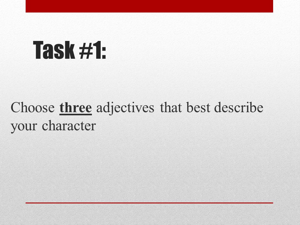 Task #1: Choose three adjectives that best describe your character