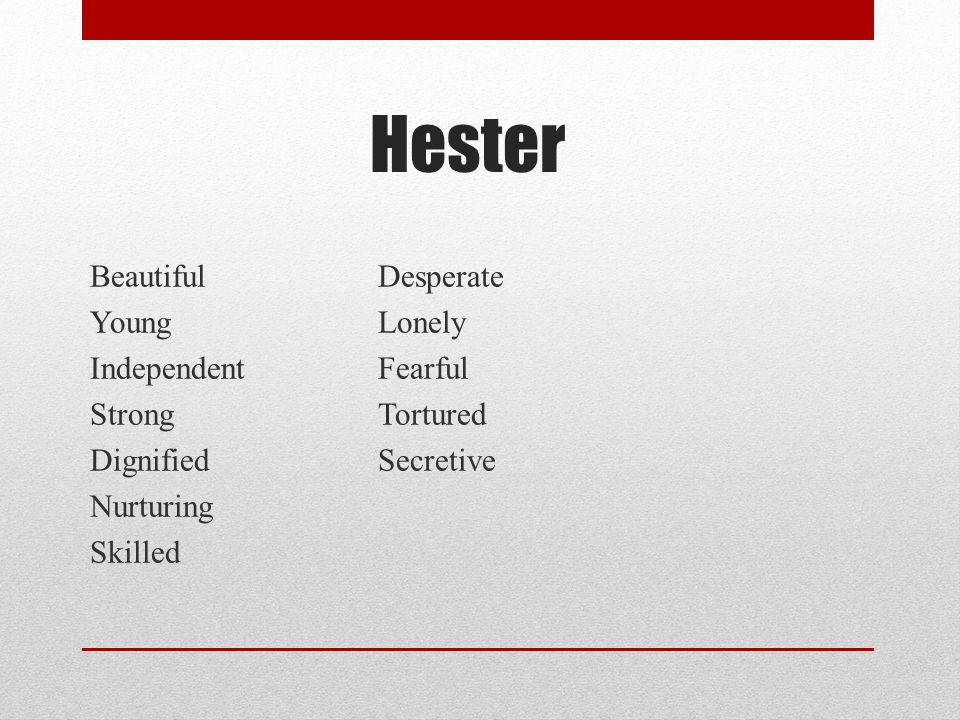 Hester Beautiful Desperate Young Lonely Independent Fearful Strong Tortured Dignified Secretive Nurturing Skilled