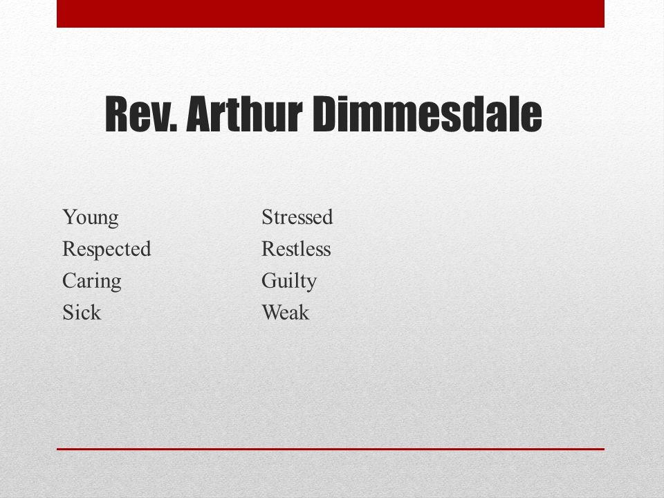 Rev. Arthur Dimmesdale Young Stressed Respected Restless Caring Guilty Sick Weak
