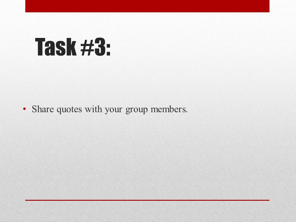 Task #3: Share quotes with your group members.