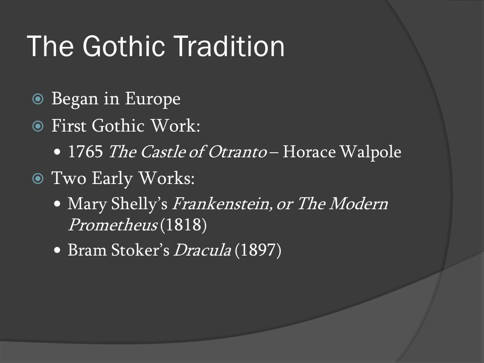The Gothic Tradition Began in Europe First Gothic Work: