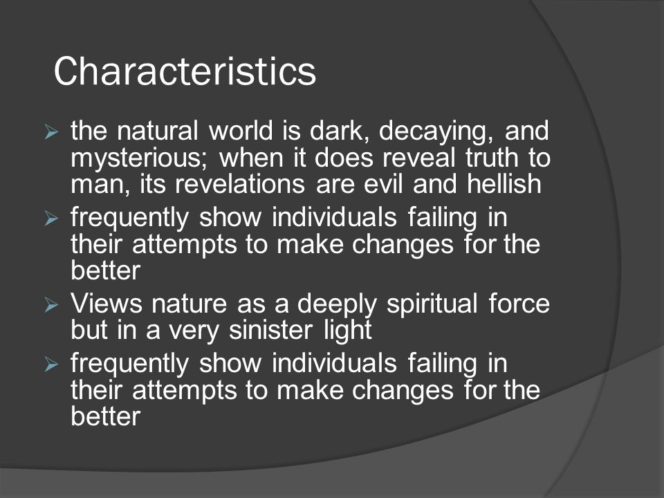 Characteristics the natural world is dark, decaying, and mysterious; when it does reveal truth to man, its revelations are evil and hellish.