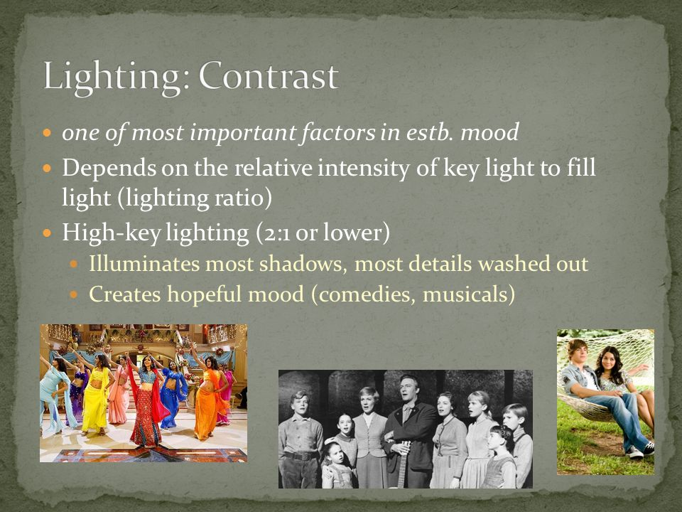 Lighting: Contrast one of most important factors in estb. mood