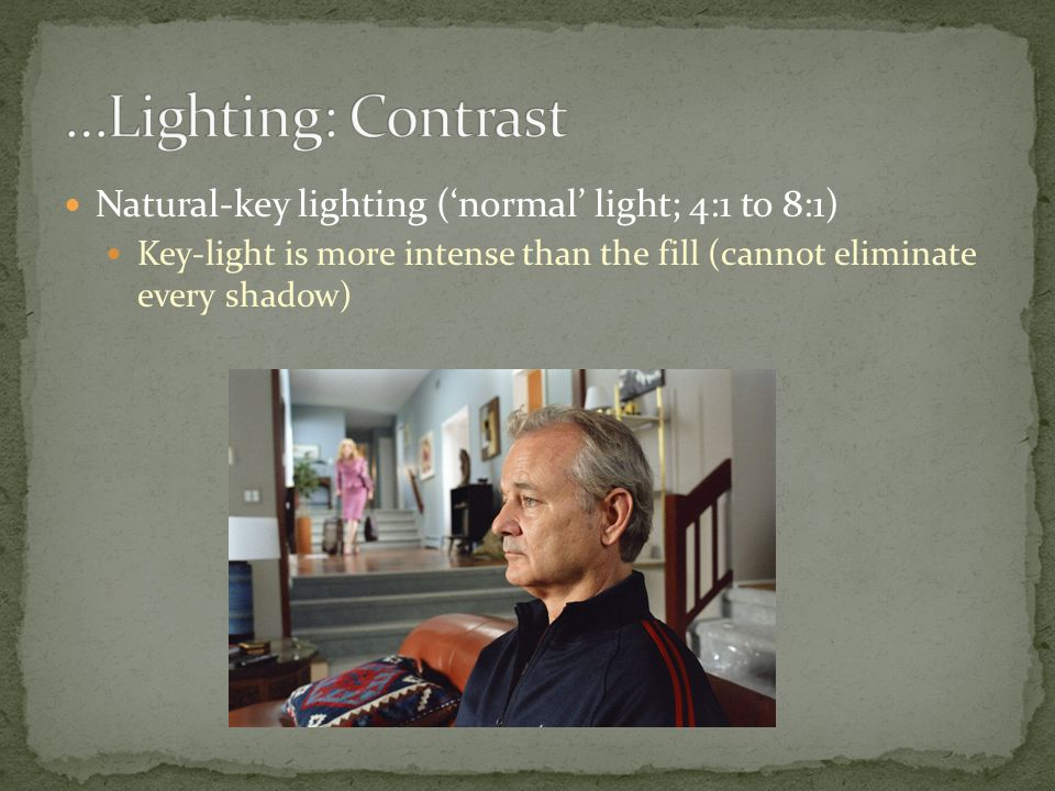 …Lighting: Contrast Natural-key lighting ('normal' light; 4:1 to 8:1)