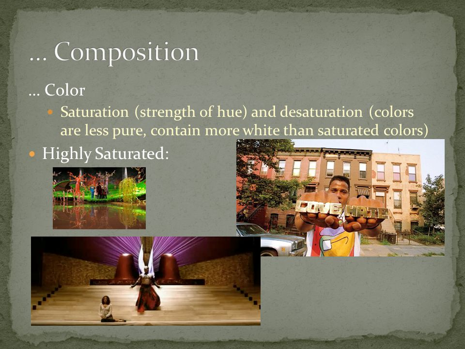 … Composition … Color Highly Saturated: