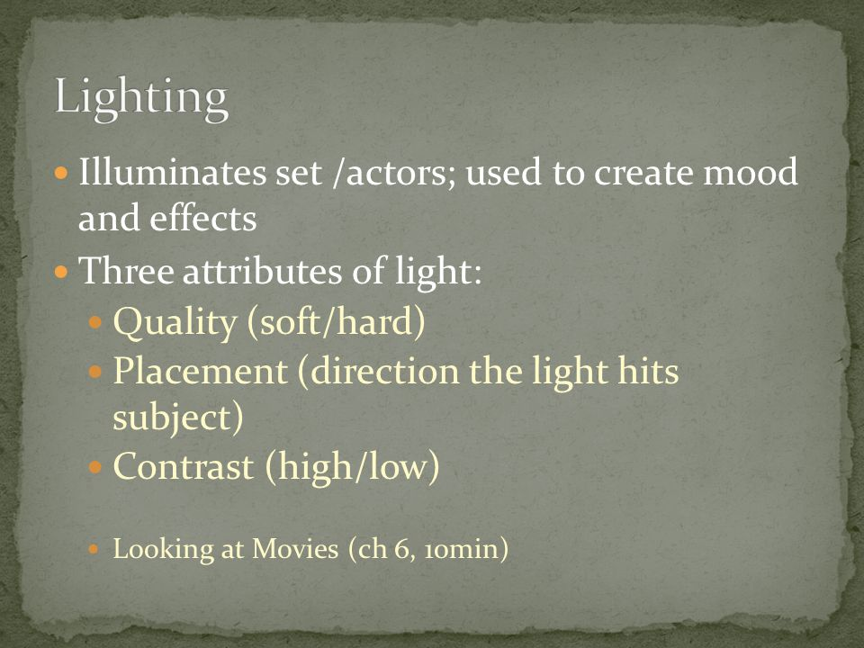 Lighting Illuminates set /actors; used to create mood and effects
