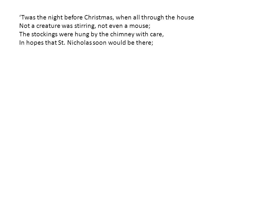 'Twas the night before Christmas, when all through the house