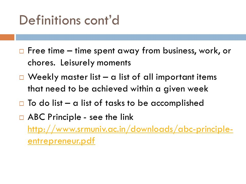Definitions cont'd Free time – time spent away from business, work, or chores. Leisurely moments.