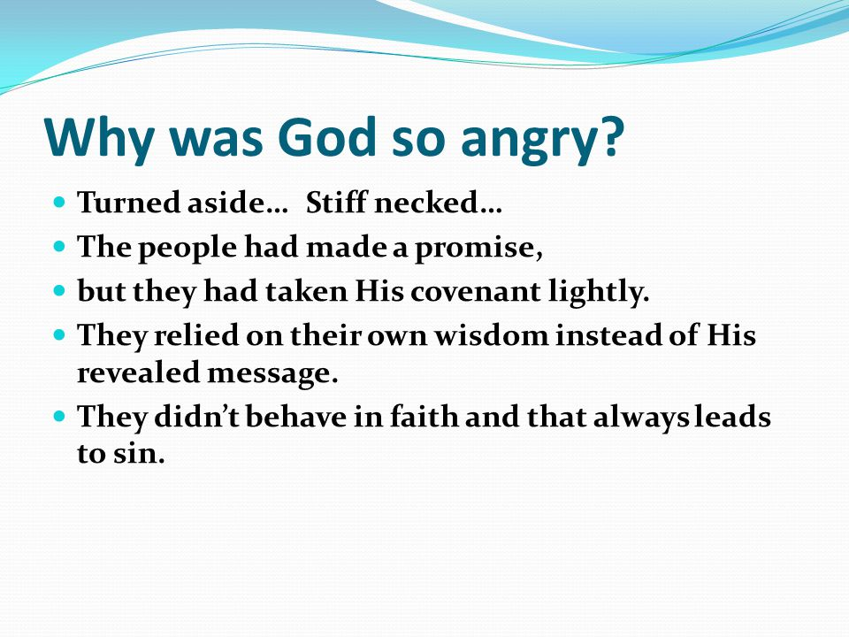 Why was God so angry Turned aside… Stiff necked…