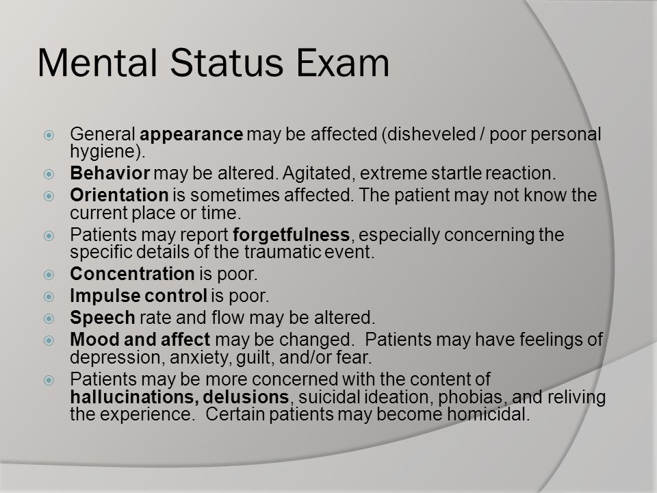 Mental Status Exam General appearance may be affected (disheveled / poor personal hygiene).