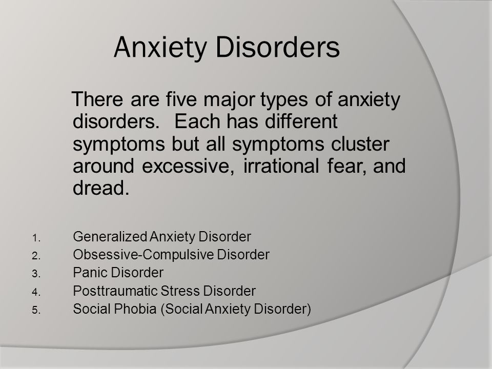 the many types of anxiety disorders Types of anxiety disorders range from those that affect only one situation, such as being around spiders, to those that affect many aspects of everyday life below, you'll find a list of anxiety disorders with a brief explanation of each type two of the most common types of anxiety disorders are.