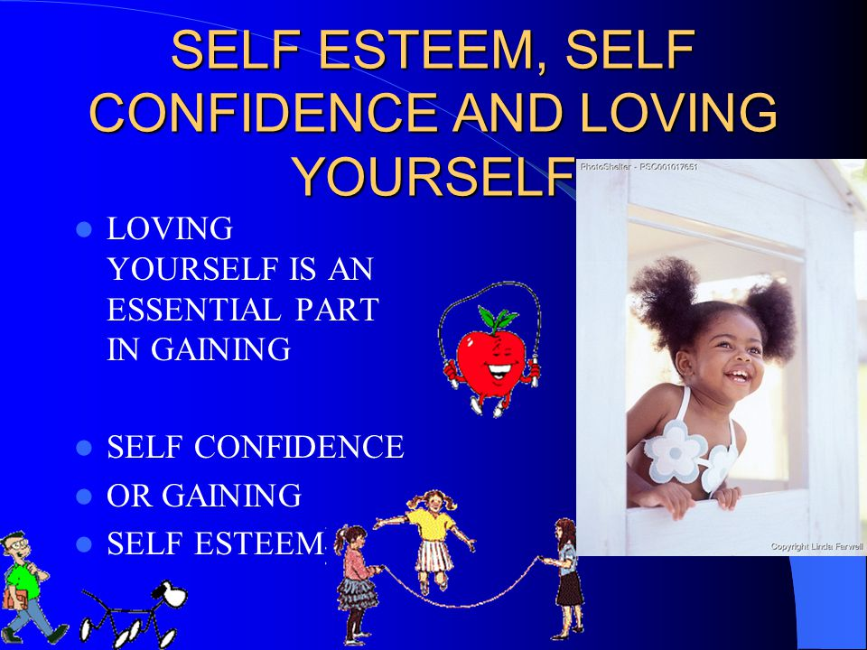 SELF ESTEEM, SELF CONFIDENCE AND LOVING YOURSELF