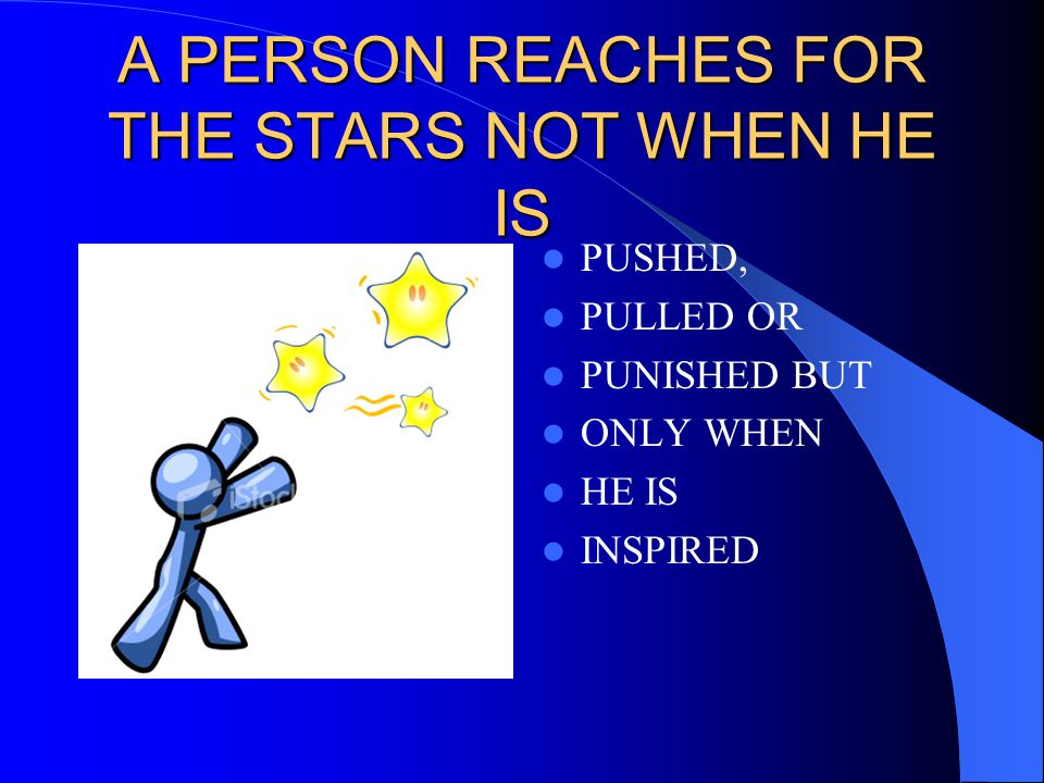 A PERSON REACHES FOR THE STARS NOT WHEN HE IS