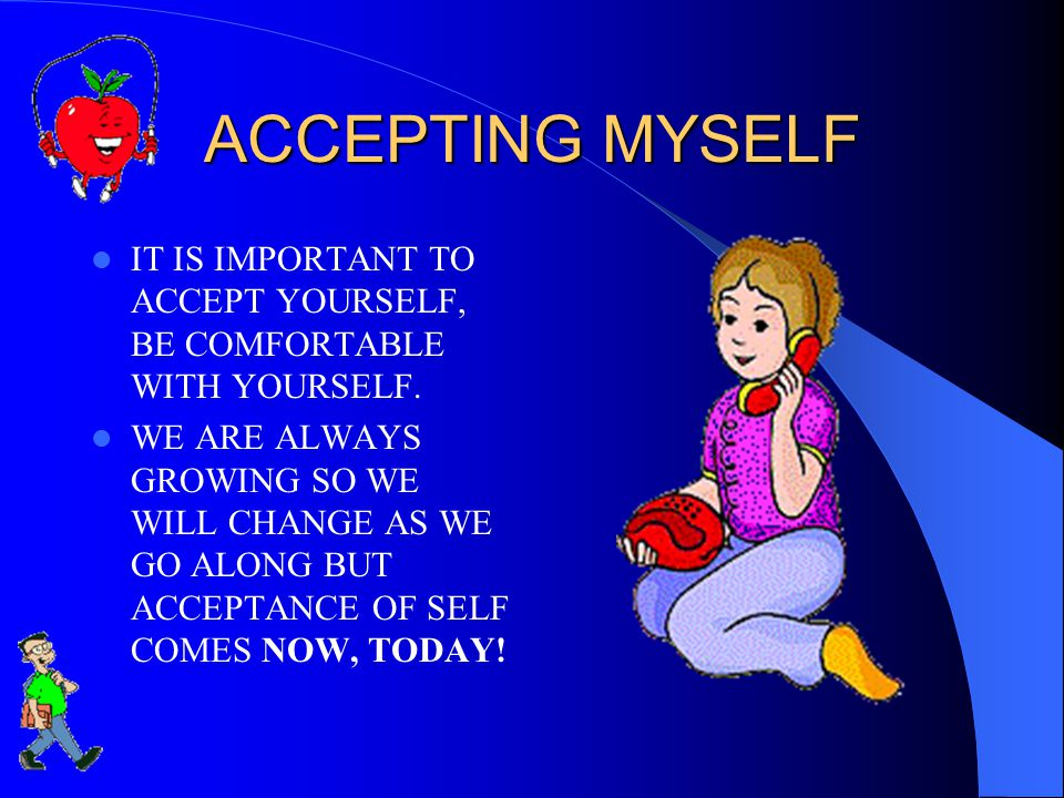 ACCEPTING MYSELF IT IS IMPORTANT TO ACCEPT YOURSELF, BE COMFORTABLE WITH YOURSELF.