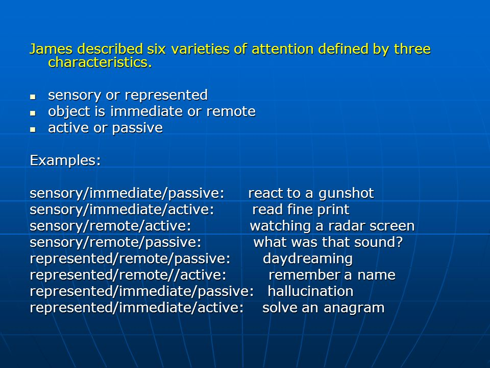James described six varieties of attention defined by three characteristics.