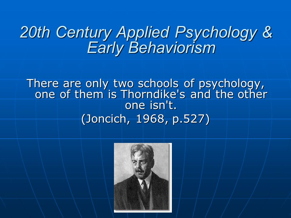 20th Century Applied Psychology & Early Behaviorism