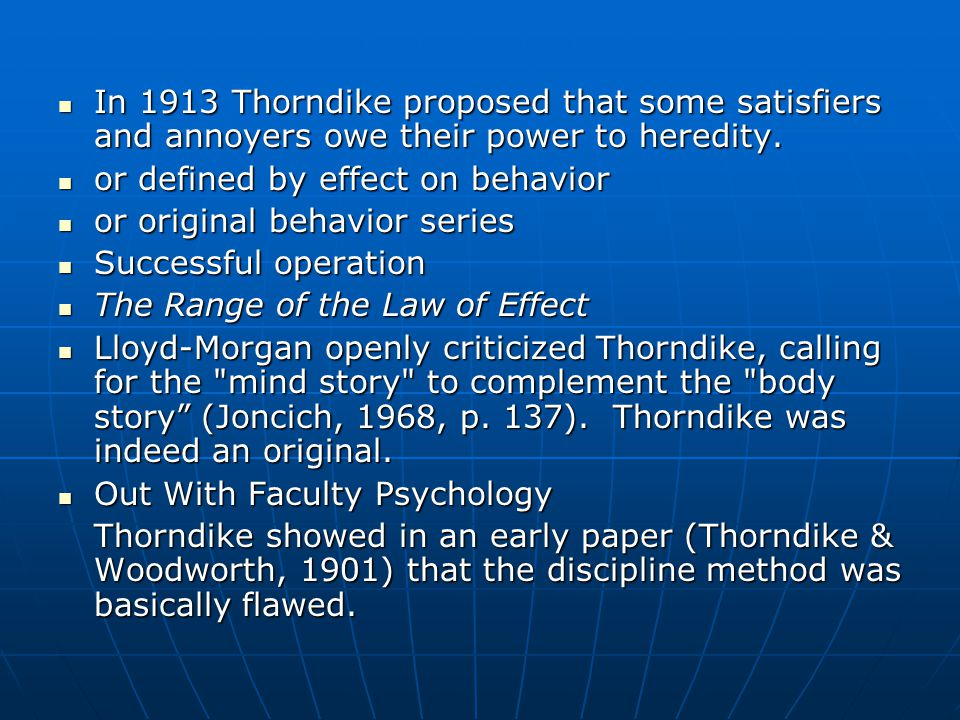 In 1913 Thorndike proposed that some satisfiers and annoyers owe their power to heredity.