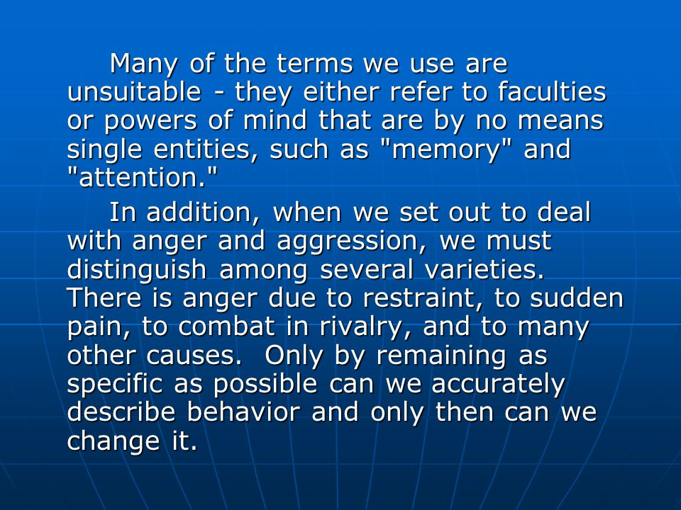 Many of the terms we use are unsuitable - they either refer to faculties or powers of mind that are by no means single entities, such as memory and attention.