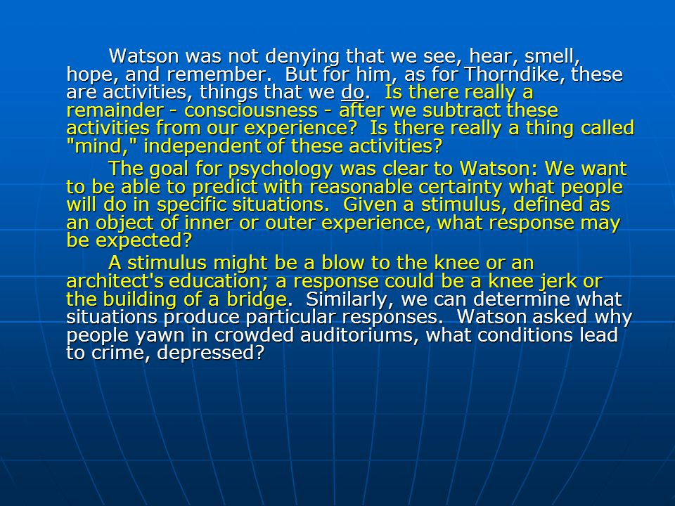 Watson was not denying that we see, hear, smell, hope, and remember
