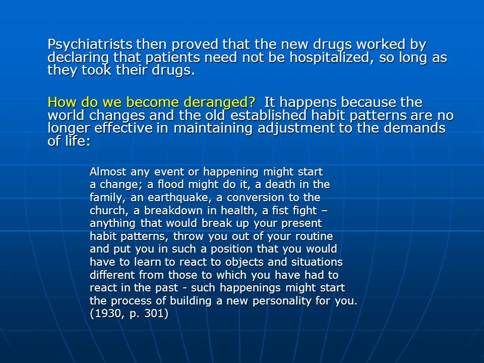 Psychiatrists then proved that the new drugs worked by declaring that patients need not be hospitalized, so long as they took their drugs.