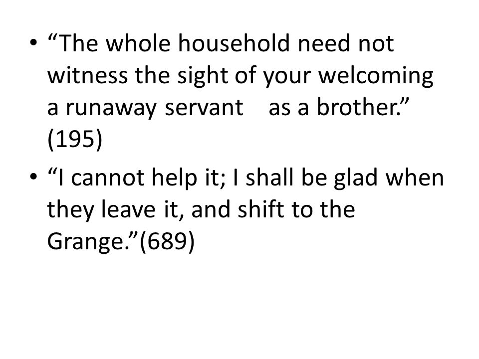 The whole household need not witness the sight of your welcoming a runaway servant as a brother. (195)