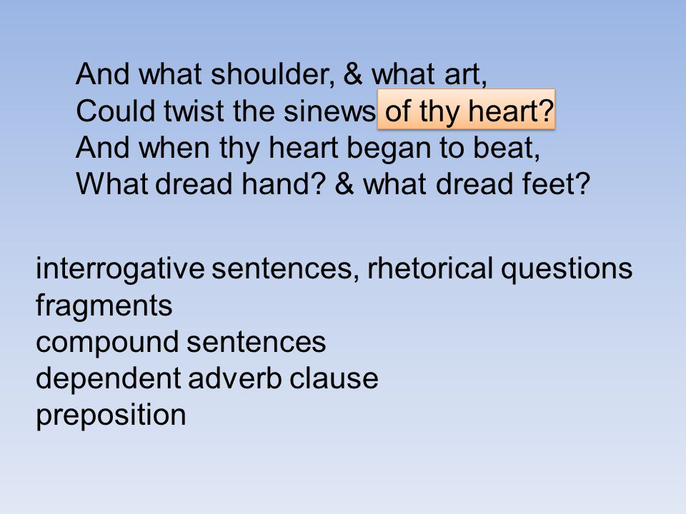 And what shoulder, & what art, Could twist the sinews of thy heart