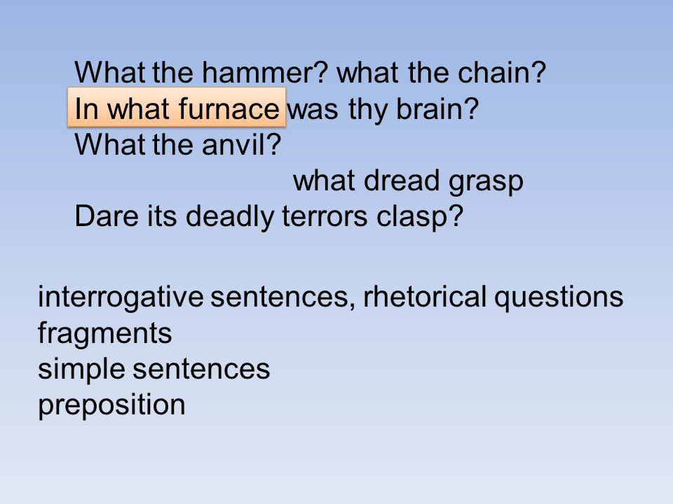 What the hammer. what the chain. In what furnace was thy brain