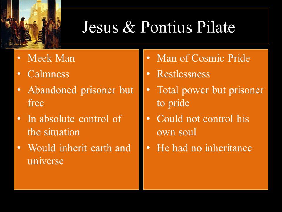 Jesus & Pontius Pilate Meek Man Calmness Abandoned prisoner but free