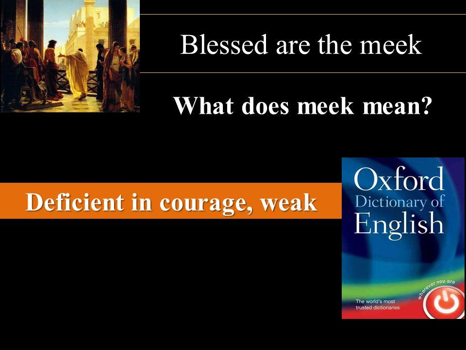 Deficient in courage, weak