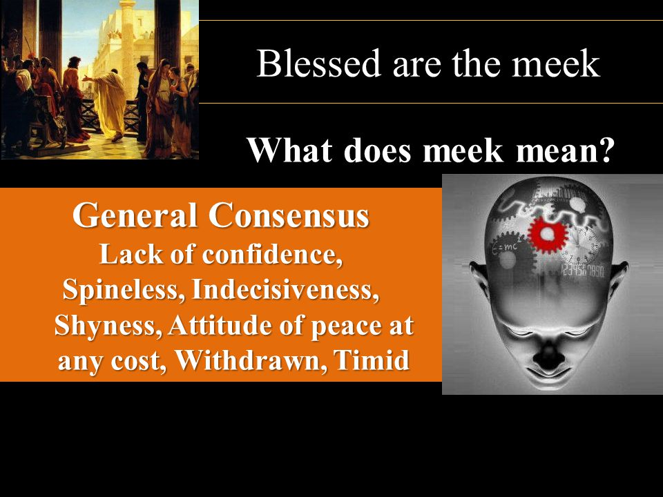 Blessed are the meek What does meek mean General Consensus