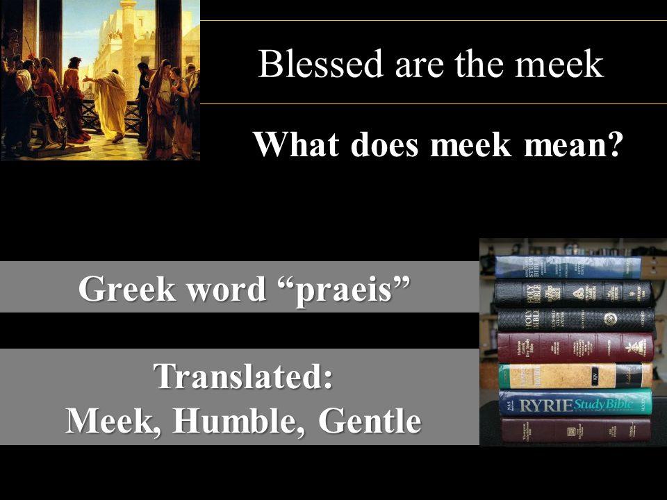 Blessed are the meek What does meek mean Greek word praeis