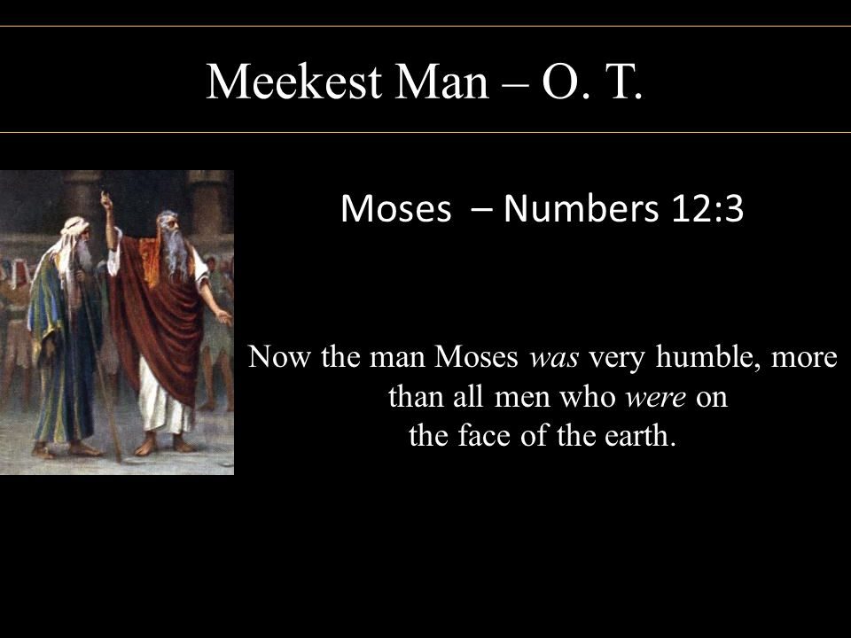 Now the man Moses was very humble, more than all men who were on
